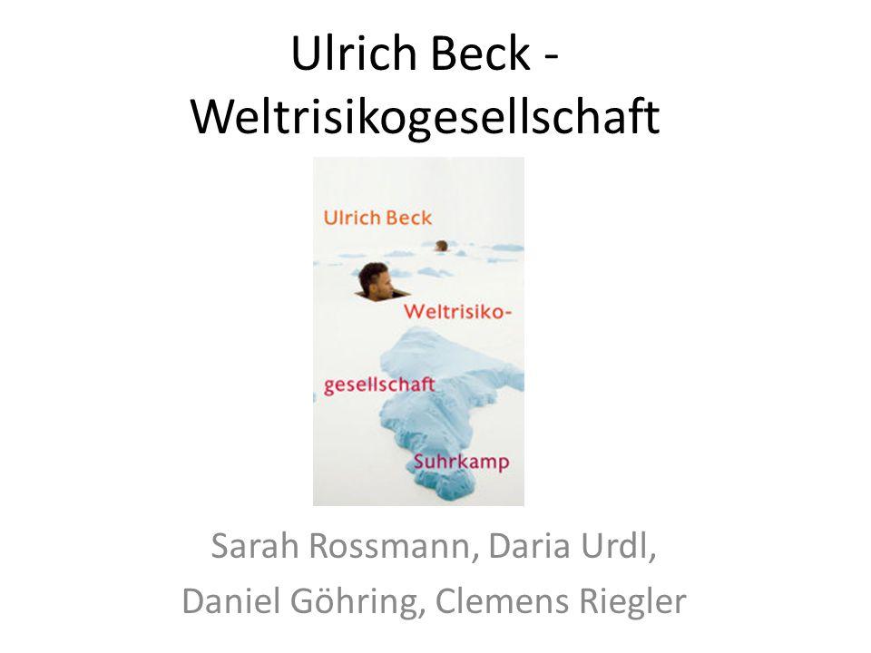Ulrich Beck - Weltrisikogesellschaft Sarah Rossmann, Daria Urdl, Daniel Göhring, Clemens Riegler