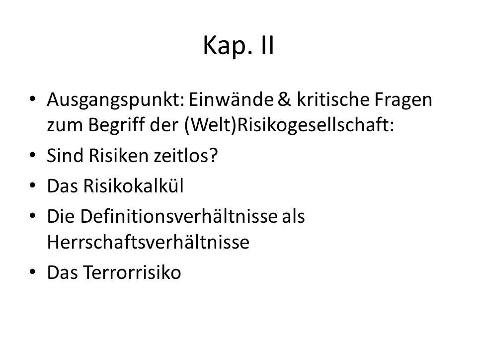 Kap. II Ausgangspunkt: Einwände & kritische Fragen zum Begriff der (Welt)Risikogesellschaft: Sind Risiken zeitlos? Das Risikokalkül Die Definitionsver