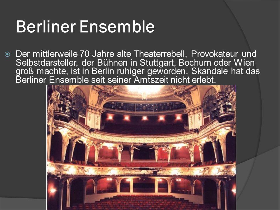 Berliner Ensemble  Der mittlerweile 70 Jahre alte Theaterrebell, Provokateur und Selbstdarsteller, der Bühnen in Stuttgart, Bochum oder Wien groß machte, ist in Berlin ruhiger geworden.