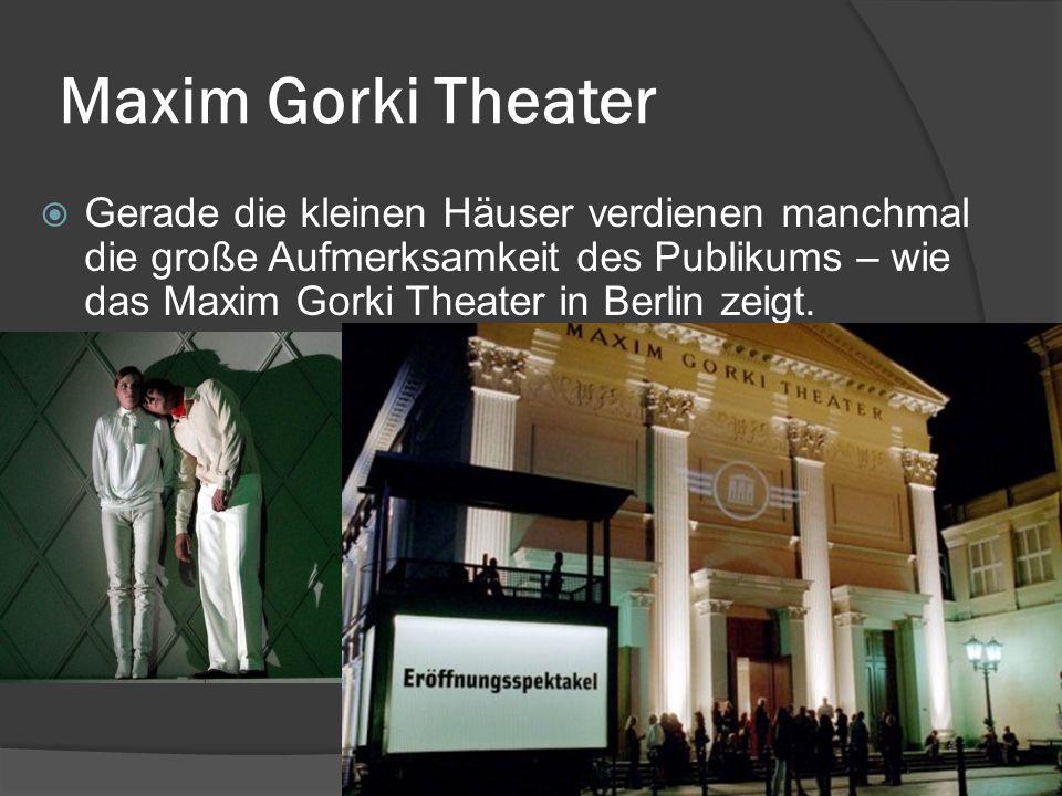 Maxim Gorki Theater  Gerade die kleinen Häuser verdienen manchmal die große Aufmerksamkeit des Publikums – wie das Maxim Gorki Theater in Berlin zeigt.