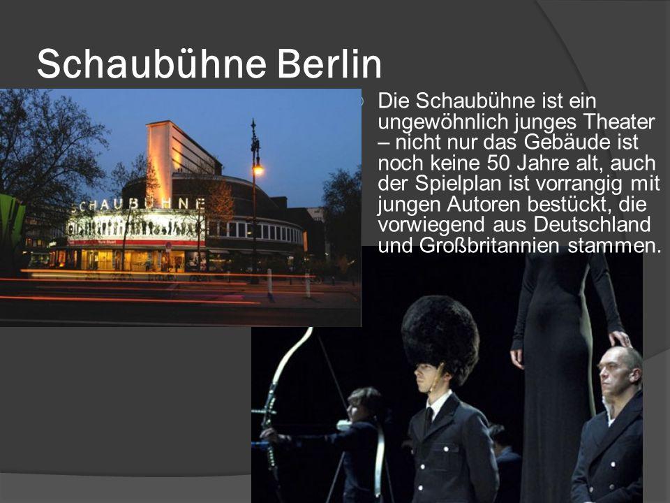 Schaubühne Berlin  Die Schaubühne ist ein ungewöhnlich junges Theater – nicht nur das Gebäude ist noch keine 50 Jahre alt, auch der Spielplan ist vorrangig mit jungen Autoren bestückt, die vorwiegend aus Deutschland und Großbritannien stammen.