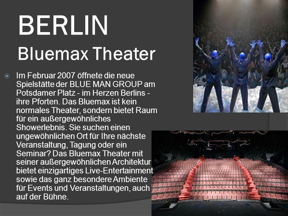BERLIN Bluemax Theater  Im Februar 2007 öffnete die neue Spielstätte der BLUE MAN GROUP am Potsdamer Platz - im Herzen Berlins - ihre Pforten.