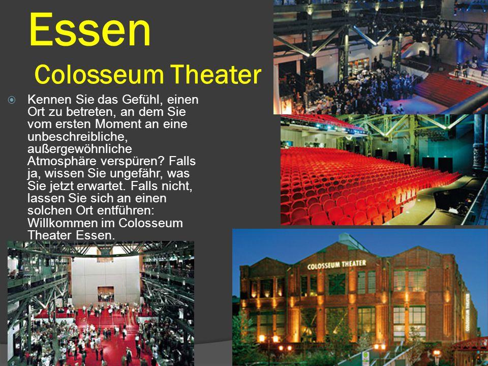 Essen Colosseum Theater  Kennen Sie das Gefühl, einen Ort zu betreten, an dem Sie vom ersten Moment an eine unbeschreibliche, außergewöhnliche Atmosphäre verspüren.