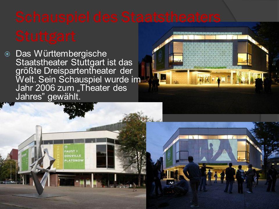 Schauspiel des Staatstheaters Stuttgart  Das Württembergische Staatstheater Stuttgart ist das größte Dreispartentheater der Welt.