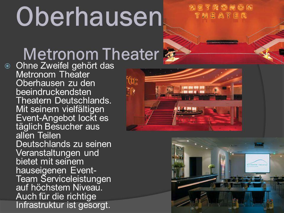 Oberhausen Metronom Theater  Ohne Zweifel gehört das Metronom Theater Oberhausen zu den beeindruckendsten Theatern Deutschlands.