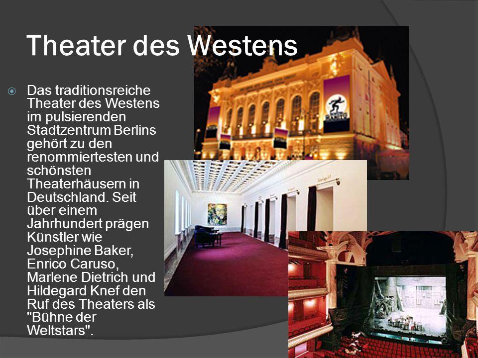 Theater des Westens  Das traditionsreiche Theater des Westens im pulsierenden Stadtzentrum Berlins gehört zu den renommiertesten und schönsten Theaterhäusern in Deutschland.