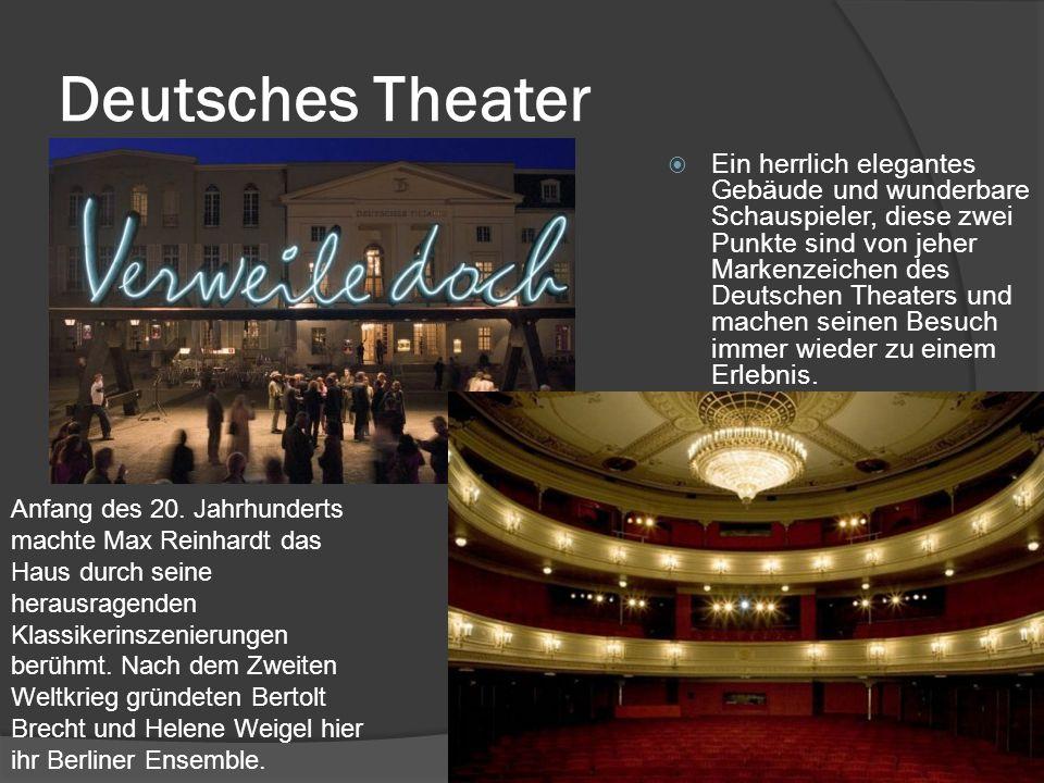Deutsches Theater  Ein herrlich elegantes Gebäude und wunderbare Schauspieler, diese zwei Punkte sind von jeher Markenzeichen des Deutschen Theaters und machen seinen Besuch immer wieder zu einem Erlebnis.