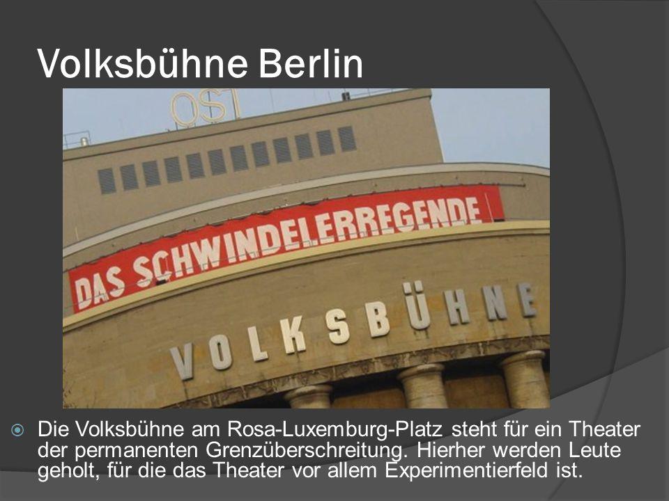 Volksbühne Berlin  Die Volksbühne am Rosa-Luxemburg-Platz steht für ein Theater der permanenten Grenzüberschreitung.