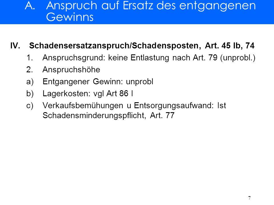 A. Anspruch auf Ersatz des entgangenen Gewinns IV.Schadensersatzanspruch/Schadensposten, Art.