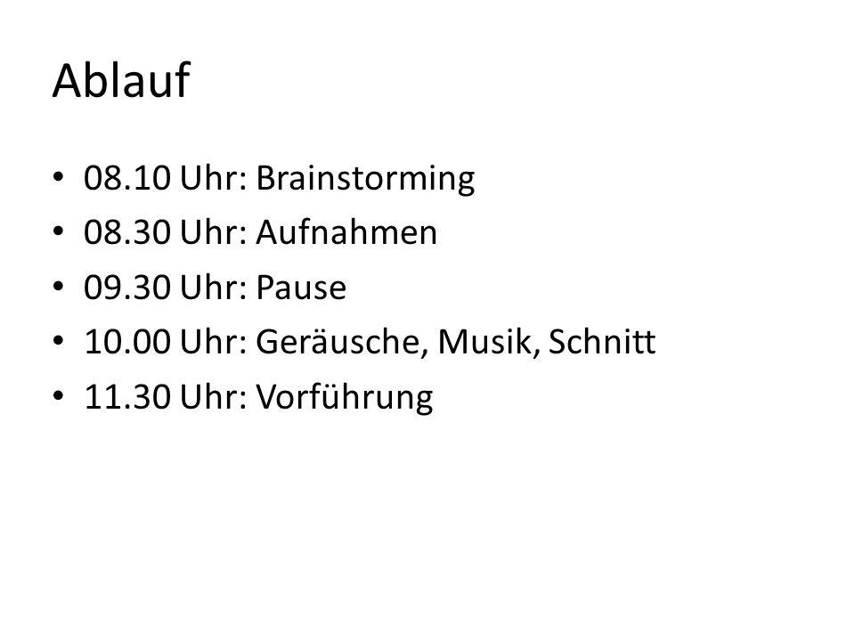 Ablauf 08.10 Uhr: Brainstorming 08.30 Uhr: Aufnahmen 09.30 Uhr: Pause 10.00 Uhr: Geräusche, Musik, Schnitt 11.30 Uhr: Vorführung