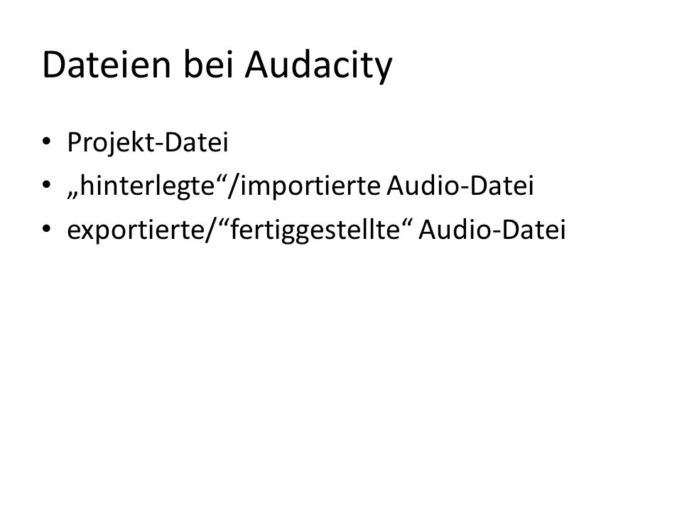 "Dateien bei Audacity Projekt-Datei ""hinterlegte""/importierte Audio-Datei exportierte/""fertiggestellte"" Audio-Datei"