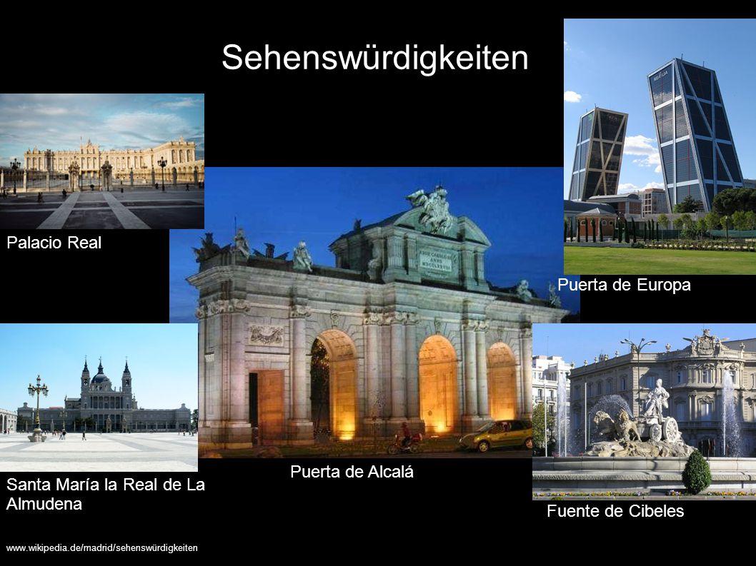 Sehenswürdigkeiten Palacio Real Santa María la Real de La Almudena Fuente de Cibeles www.wikipedia.de/madrid/sehenswürdigkeiten Puerta de Alcalá Puert