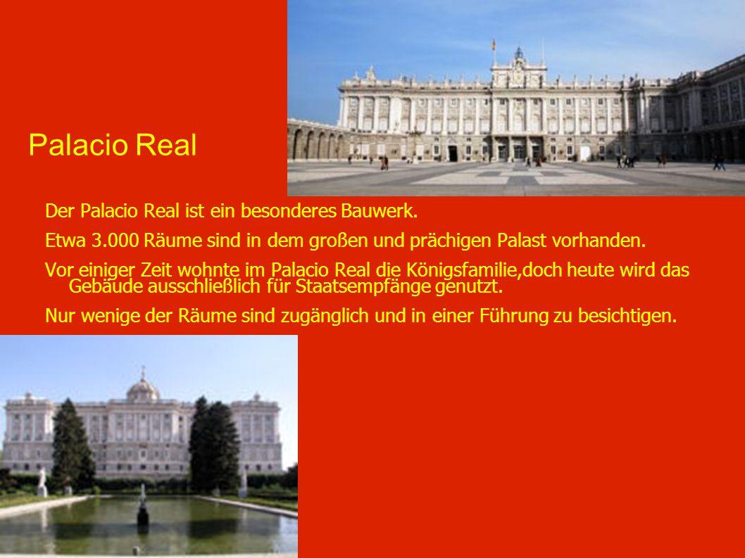 Palacio Real Der Palacio Real ist ein besonderes Bauwerk. Etwa 3.000 Räume sind in dem großen und prächigen Palast vorhanden. Vor einiger Zeit wohnte