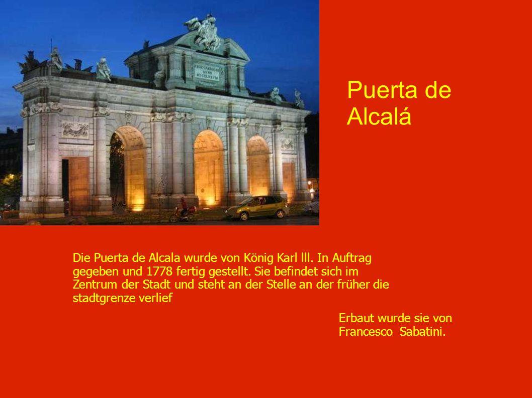 Puerta de Alcalá Die Puerta de Alcala wurde von König Karl lll. In Auftrag gegeben und 1778 fertig gestellt. Sie befindet sich im Zentrum der Stadt un