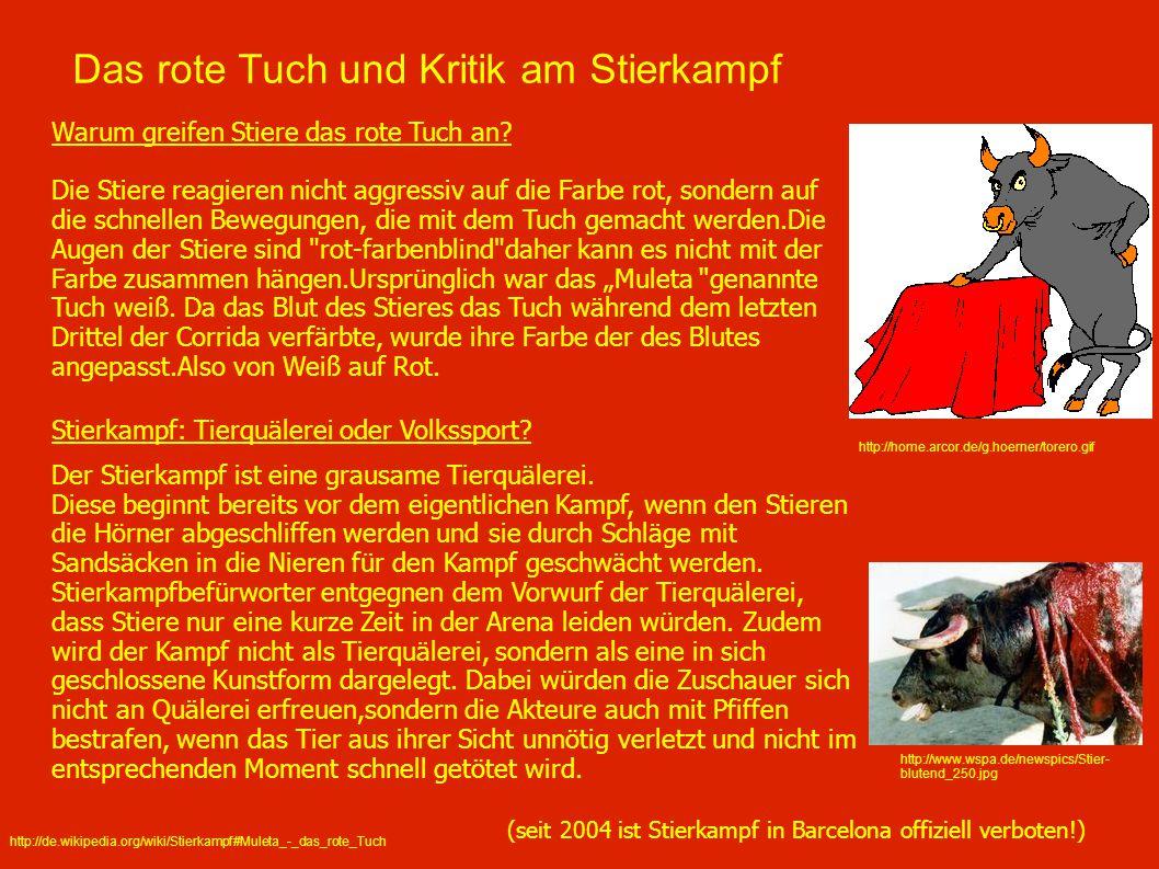 Das rote Tuch und Kritik am Stierkampf Warum greifen Stiere das rote Tuch an? Die Stiere reagieren nicht aggressiv auf die Farbe rot, sondern auf die