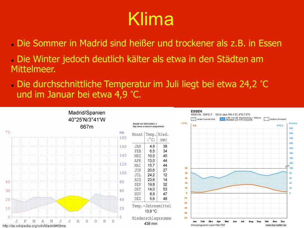 Klima Die Sommer in Madrid sind heißer und trockener als z.B. in Essen Die Winter jedoch deutlich kälter als etwa in den Städten am Mittelmeer. Die du