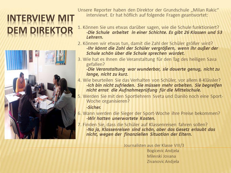 """Unsere Reporter haben den Direktor der Grundschule """"Milan Rakic"""" interviewt. Er hat höflich auf folgende Fragen geantwortet: 1. Können Sie uns etwas d"""