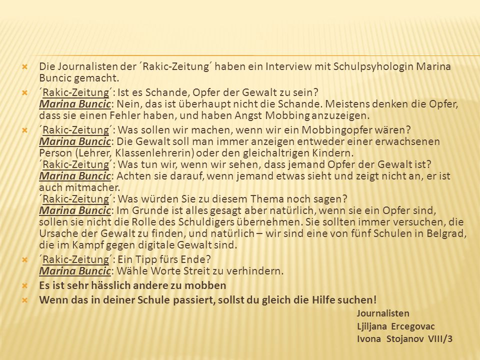  Die Journalisten der ´Rakic-Zeitung´ haben ein Interview mit Schulpsyhologin Marina Buncic gemacht.  ´Rakic-Zeitung´: Ist es Schande, Opfer der Gew