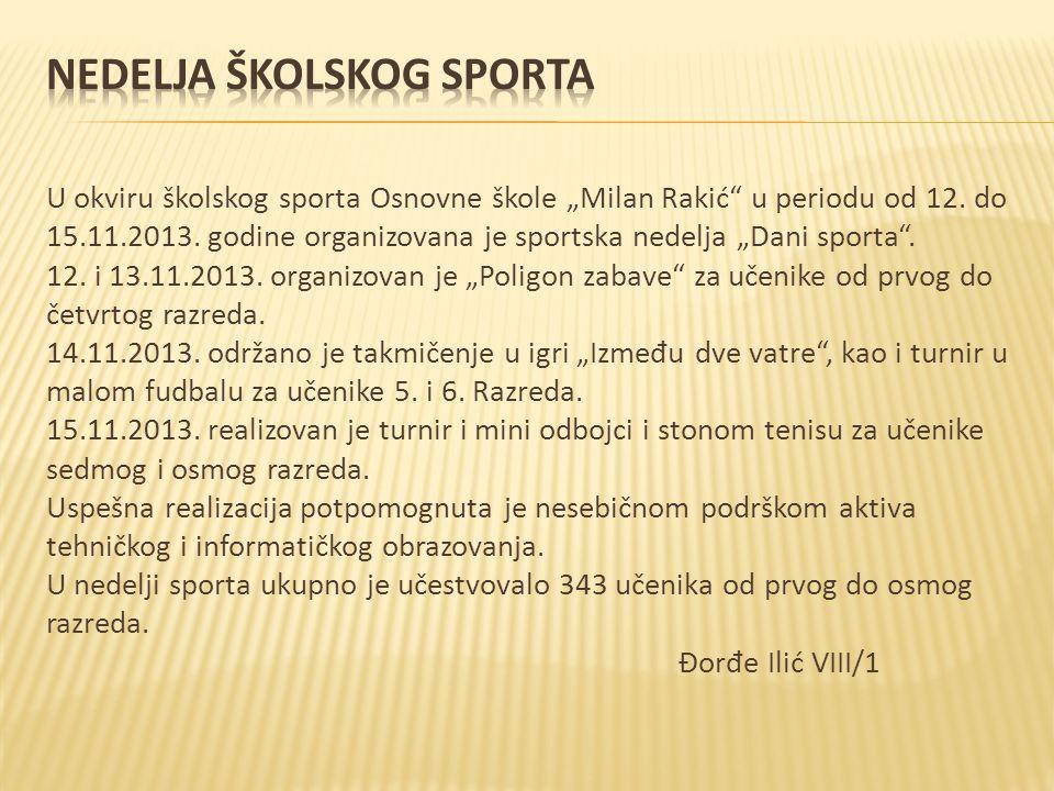 """U okviru školskog sporta Osnovne škole """"Milan Rakić"""" u periodu od 12. do 15.11.2013. godine organizovana je sportska nedelja """"Dani sporta"""". 12. i 13.1"""