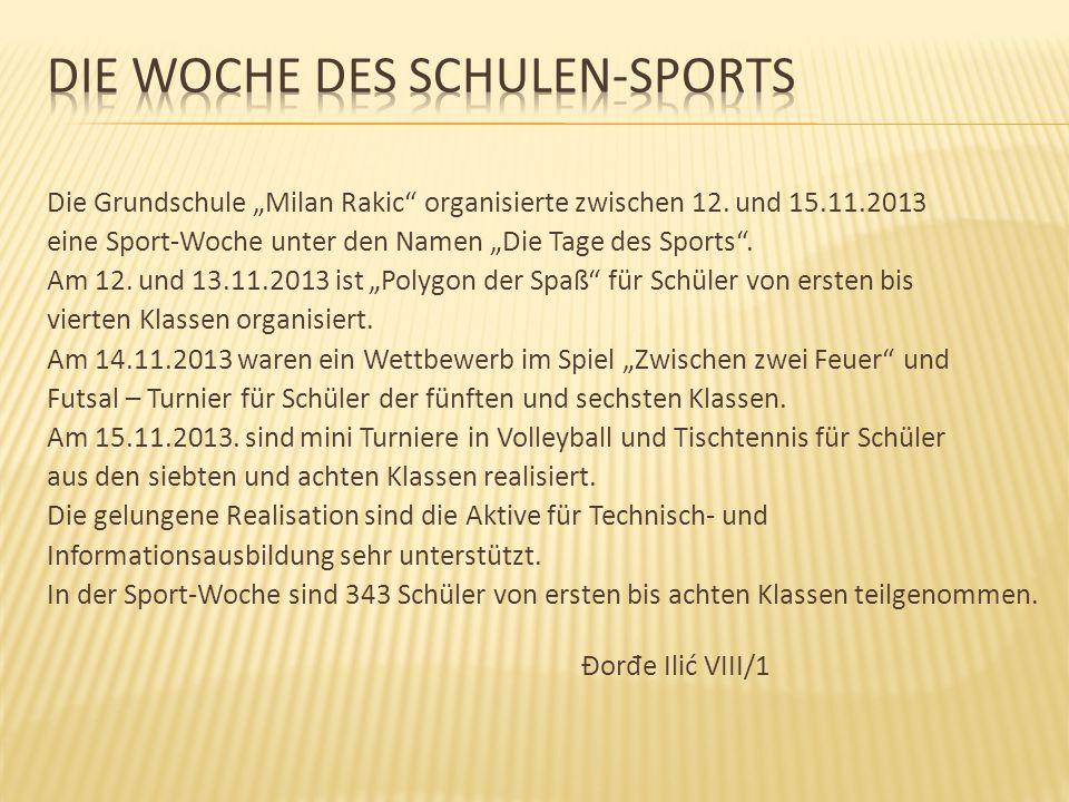 """Die Grundschule """"Milan Rakic"""" organisierte zwischen 12. und 15.11.2013 eine Sport-Woche unter den Namen """"Die Tage des Sports"""". Am 12. und 13.11.2013 i"""