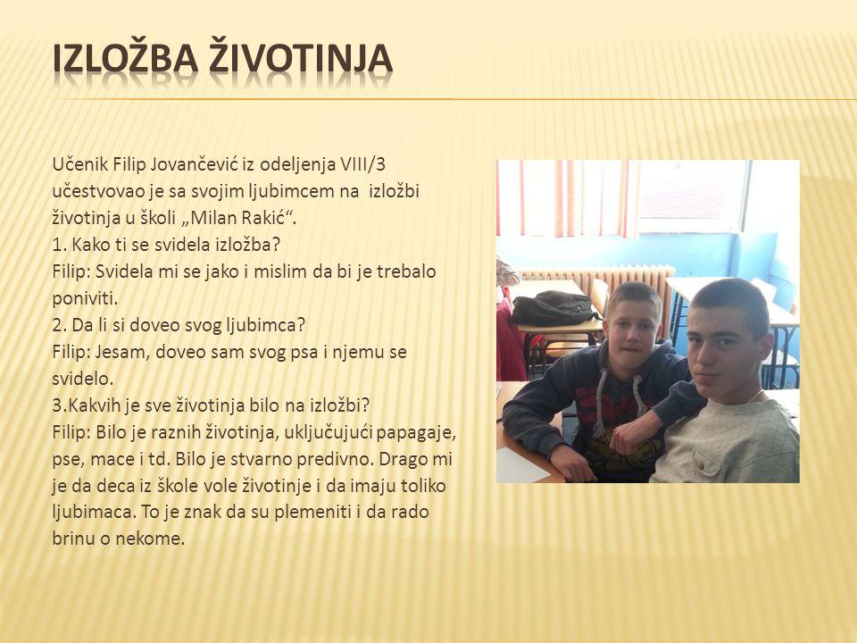 """Učenik Filip Jovančević iz odeljenja VIII/3 učestvovao je sa svojim ljubimcem na izložbi životinja u školi """"Milan Rakić"""". 1. Kako ti se svidela izložb"""