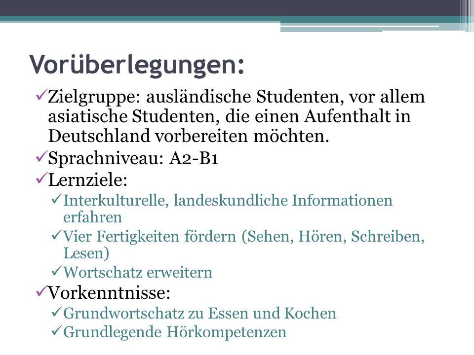 Vorüberlegungen: Zielgruppe: ausländische Studenten, vor allem asiatische Studenten, die einen Aufenthalt in Deutschland vorbereiten möchten. Sprachni