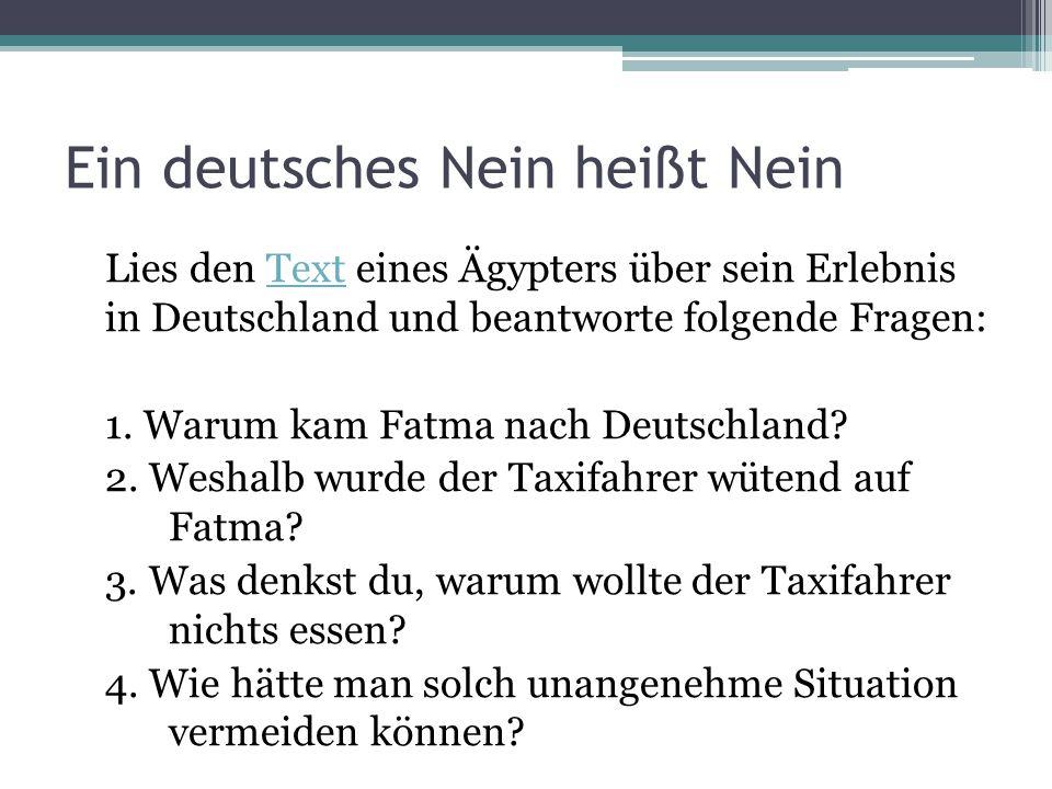Ein deutsches Nein heißt Nein Lies den Text eines Ägypters über sein Erlebnis in Deutschland und beantworte folgende Fragen:Text 1. Warum kam Fatma na