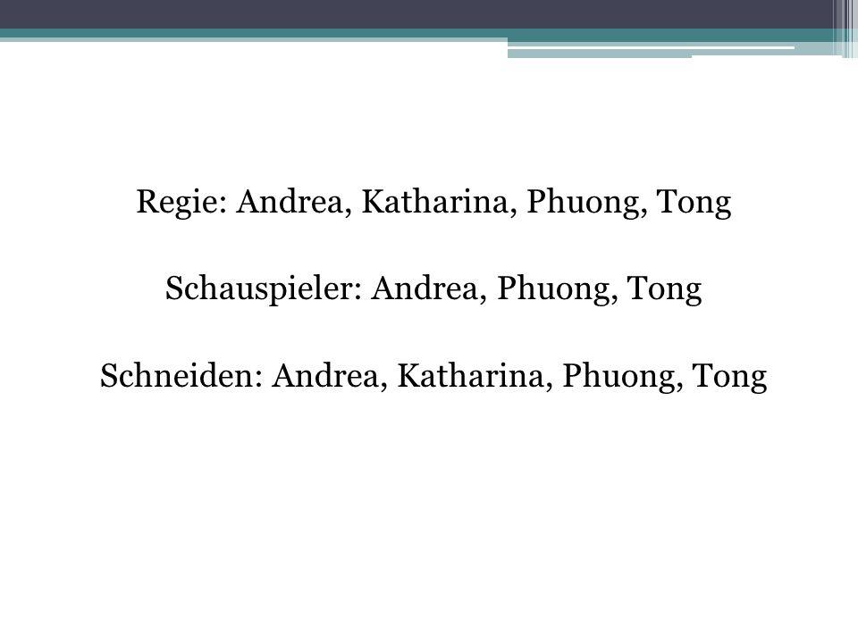 Regie: Andrea, Katharina, Phuong, Tong Schauspieler: Andrea, Phuong, Tong Schneiden: Andrea, Katharina, Phuong, Tong