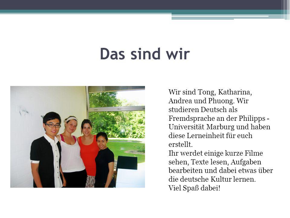 Das sind wir Wir sind Tong, Katharina, Andrea und Phuong. Wir studieren Deutsch als Fremdsprache an der Philipps - Universität Marburg und haben diese