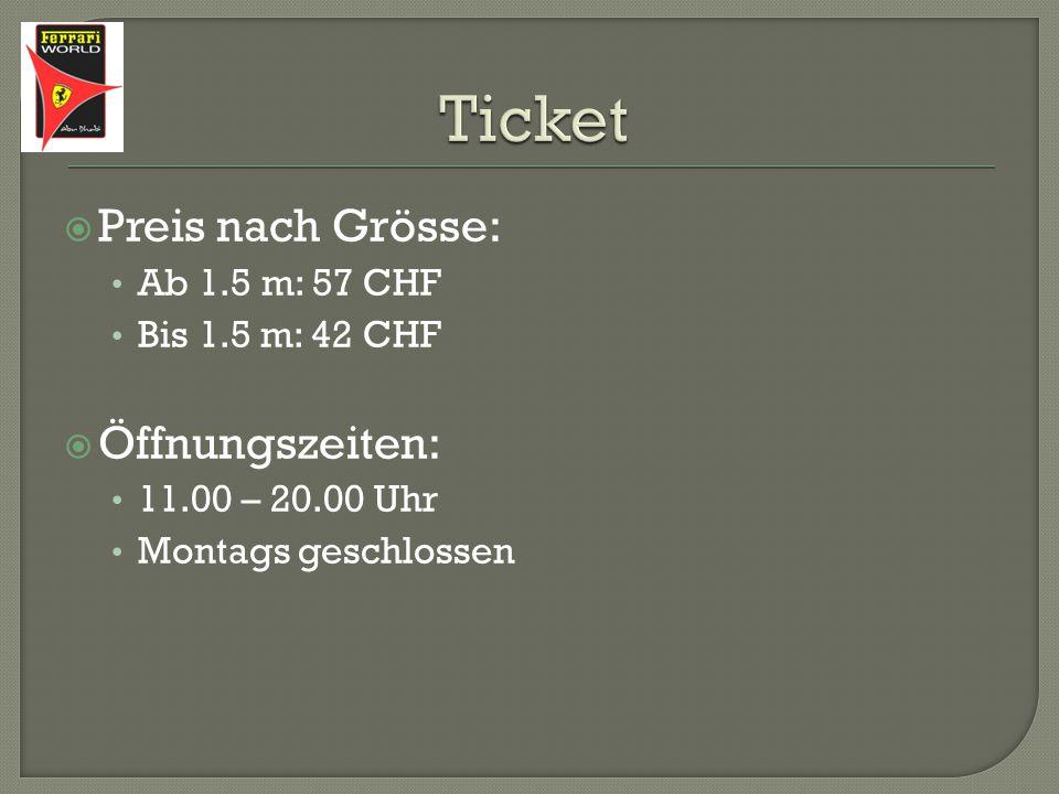  Preis nach Grösse: Ab 1.5 m: 57 CHF Bis 1.5 m: 42 CHF  Öffnungszeiten: 11.00 – 20.00 Uhr Montags geschlossen