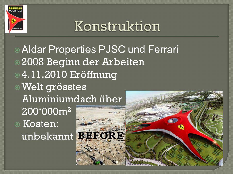  Aldar Properties PJSC und Ferrari  2008 Beginn der Arbeiten  4.11.2010 Eröffnung  Welt grösstes Aluminiumdach über 200'000m 2  Kosten: unbekannt