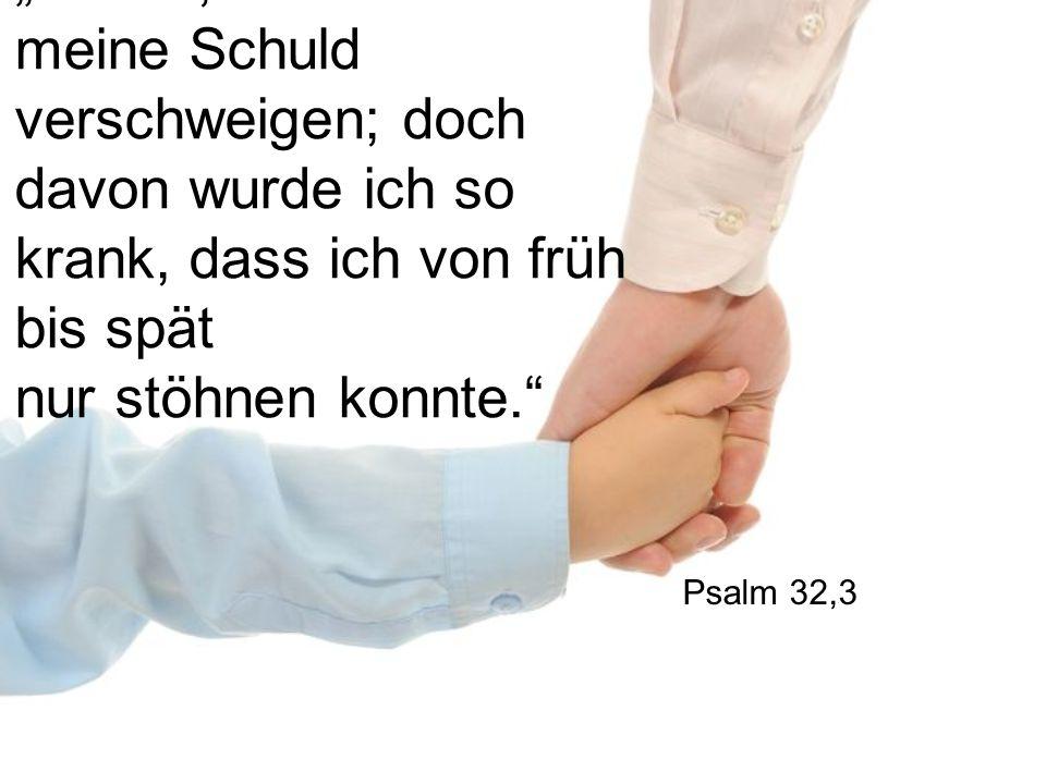 """""""HERR, erst wollte ich meine Schuld verschweigen; doch davon wurde ich so krank, dass ich von früh bis spät nur stöhnen konnte."""" Psalm 32,3"""