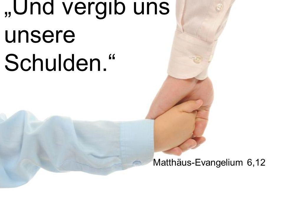 """""""Und vergib uns unsere Schulden."""" Matthäus-Evangelium 6,12"""