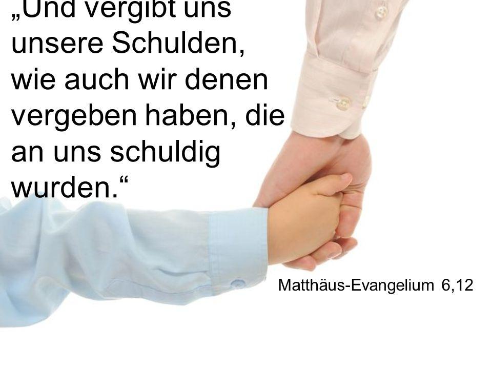 """""""Und vergibt uns unsere Schulden, wie auch wir denen vergeben haben, die an uns schuldig wurden. Matthäus-Evangelium 6,12"""