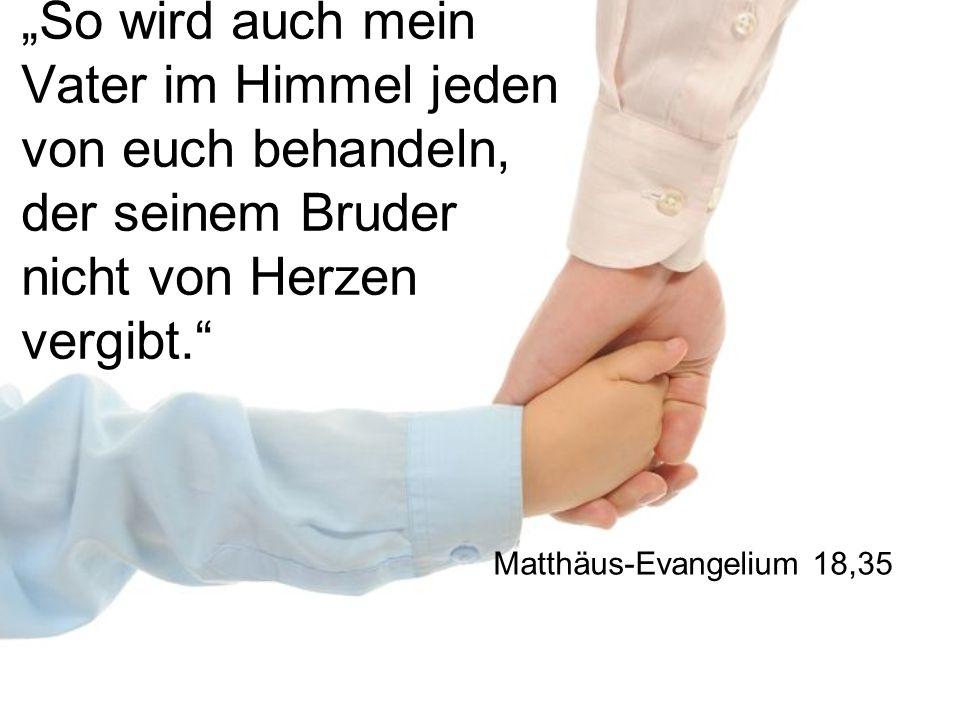 """""""So wird auch mein Vater im Himmel jeden von euch behandeln, der seinem Bruder nicht von Herzen vergibt."""" Matthäus-Evangelium 18,35"""