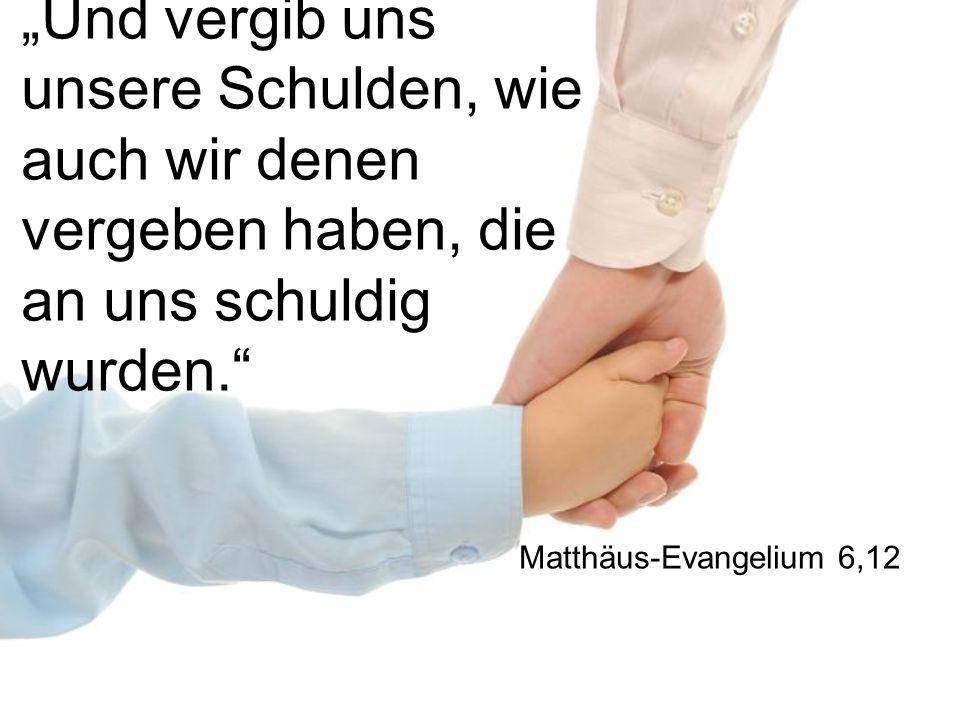 """""""Und vergib uns unsere Schulden, wie auch wir denen vergeben haben, die an uns schuldig wurden."""" Matthäus-Evangelium 6,12"""