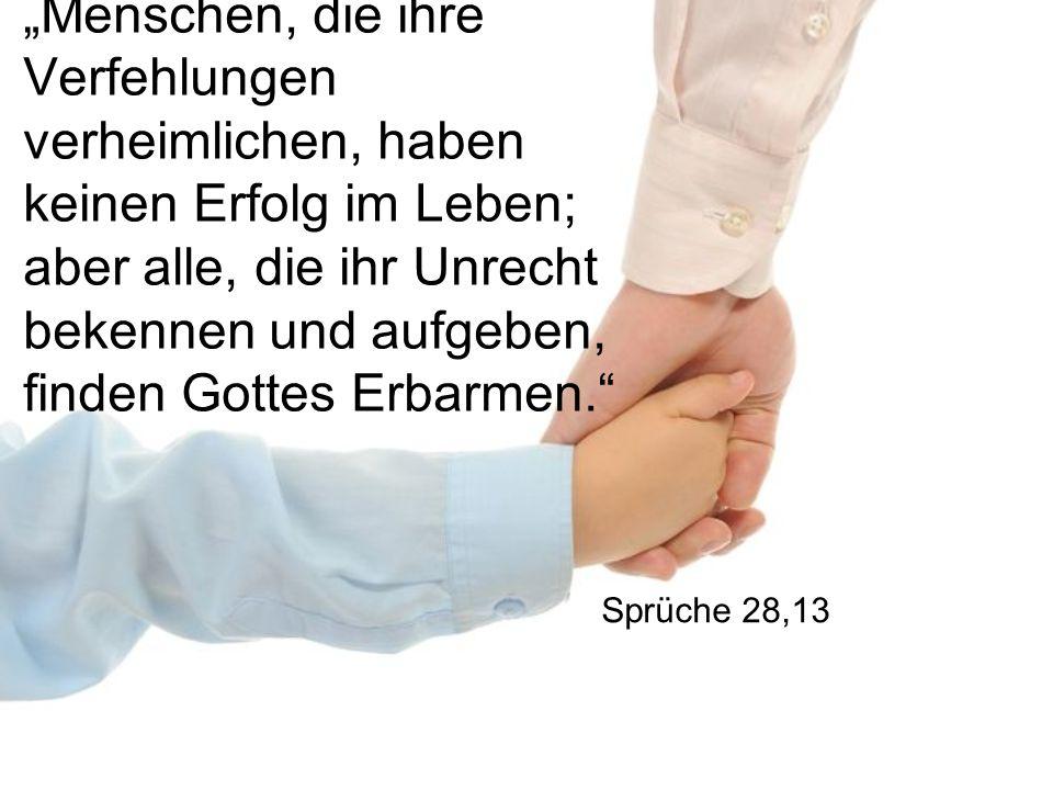 """""""Menschen, die ihre Verfehlungen verheimlichen, haben keinen Erfolg im Leben; aber alle, die ihr Unrecht bekennen und aufgeben, finden Gottes Erbarmen. Sprüche 28,13"""