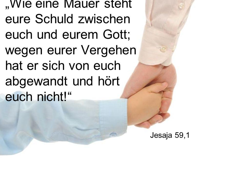 """""""Wie eine Mauer steht eure Schuld zwischen euch und eurem Gott; wegen eurer Vergehen hat er sich von euch abgewandt und hört euch nicht!"""" Jesaja 59,1"""