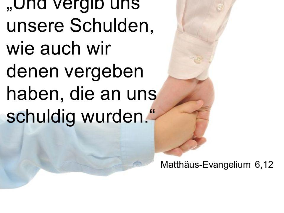 """""""Und vergib uns unsere Schulden, wie auch wir denen vergeben haben, die an uns schuldig wurden. Matthäus-Evangelium 6,12"""