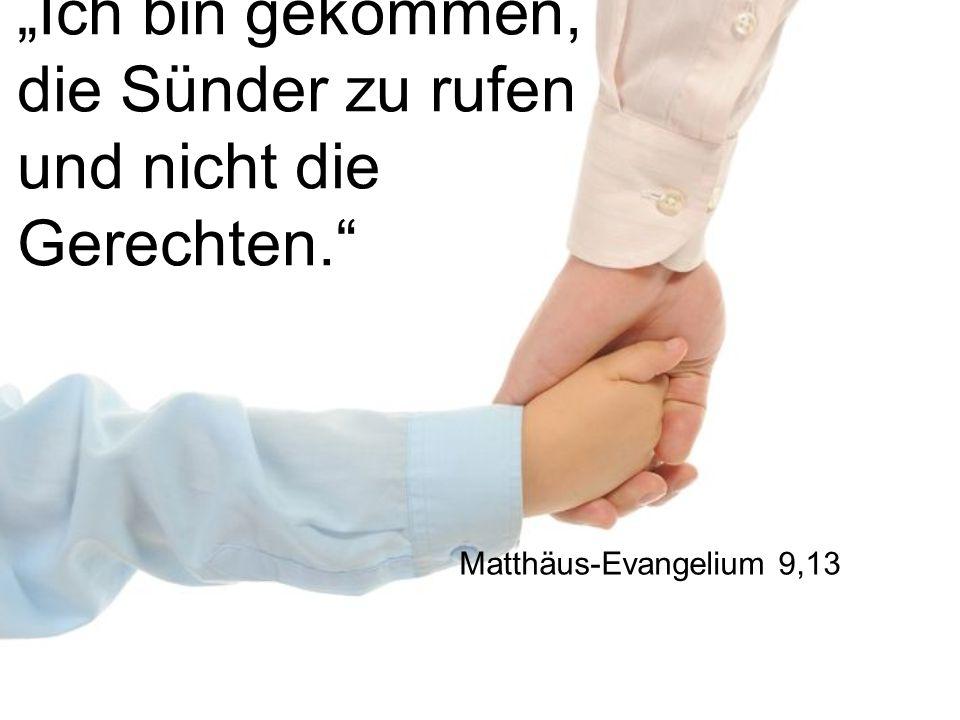 """""""Ich bin gekommen, die Sünder zu rufen und nicht die Gerechten."""" Matthäus-Evangelium 9,13"""