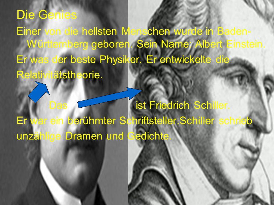 Die Genies Einer von die hellsten Menschen wurde in Baden- Württemberg geboren.
