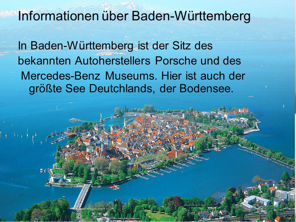 Informationen über Baden-Württemberg In Baden-Württemberg ist der Sitz des bekannten Autoherstellers Porsche und des Mercedes-Benz Museums.
