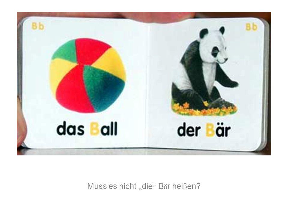 "Muss es nicht "" die "" B ä r hei ß en?"