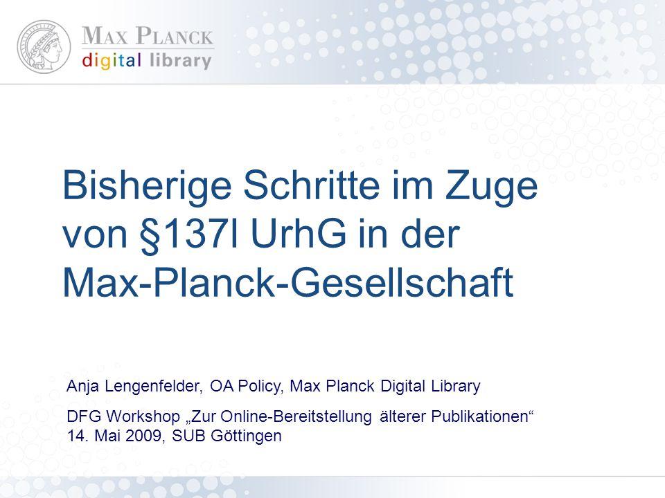 """Bisherige Schritte im Zuge von §137l UrhG in der Max-Planck-Gesellschaft Anja Lengenfelder, OA Policy, Max Planck Digital Library DFG Workshop """"Zur On"""