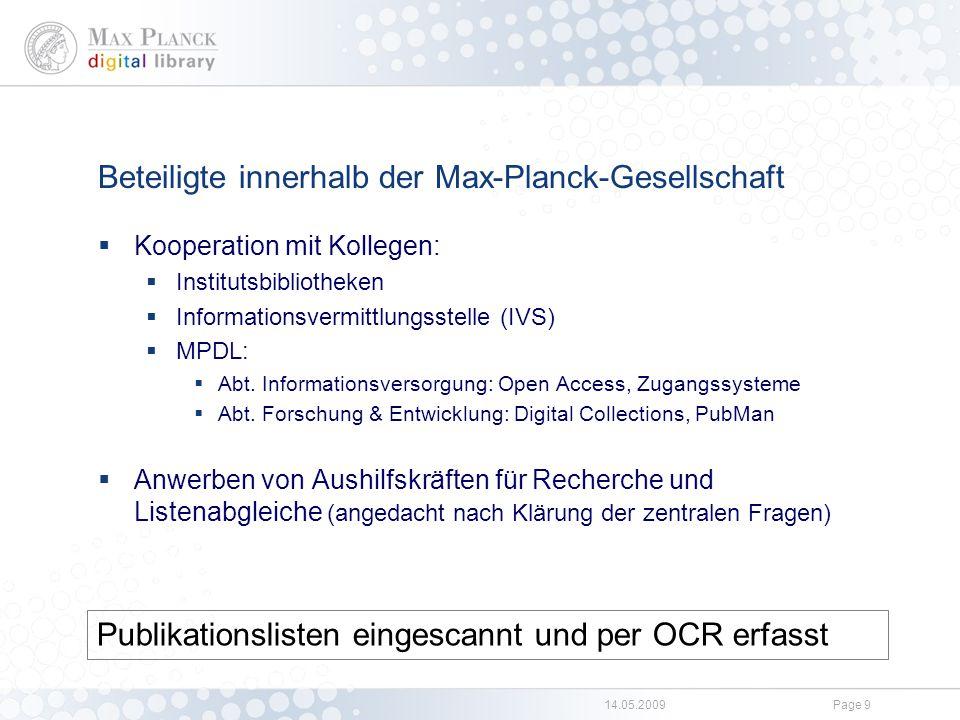 14.05.2009Page 9 Beteiligte innerhalb der Max-Planck-Gesellschaft  Kooperation mit Kollegen:  Institutsbibliotheken  Informationsvermittlungsstelle