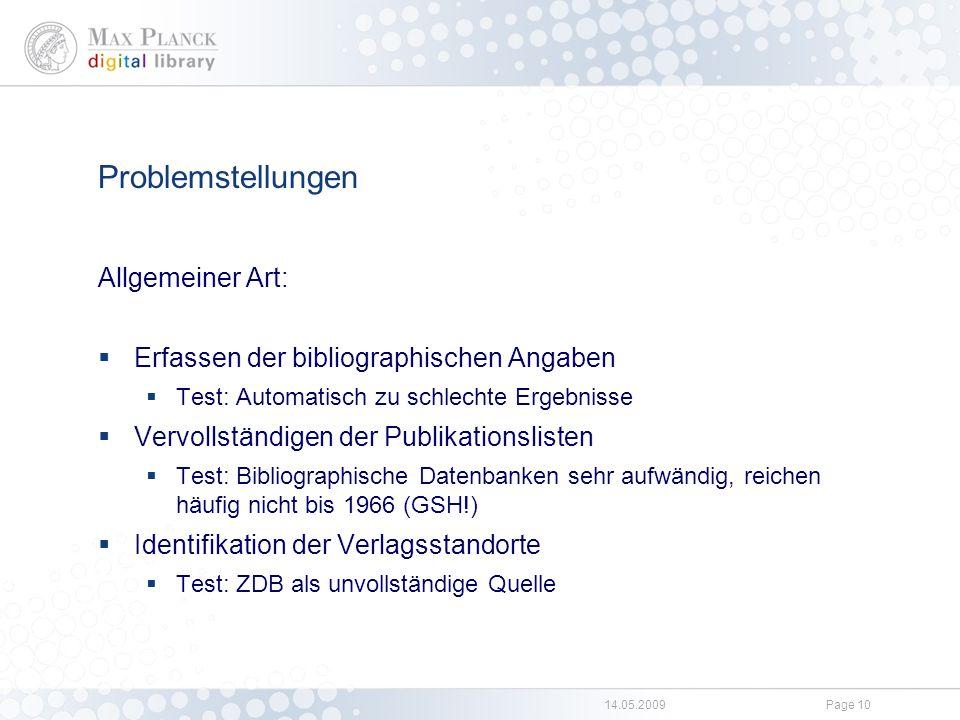 14.05.2009Page 10 Problemstellungen Allgemeiner Art:  Erfassen der bibliographischen Angaben  Test: Automatisch zu schlechte Ergebnisse  Vervollstä