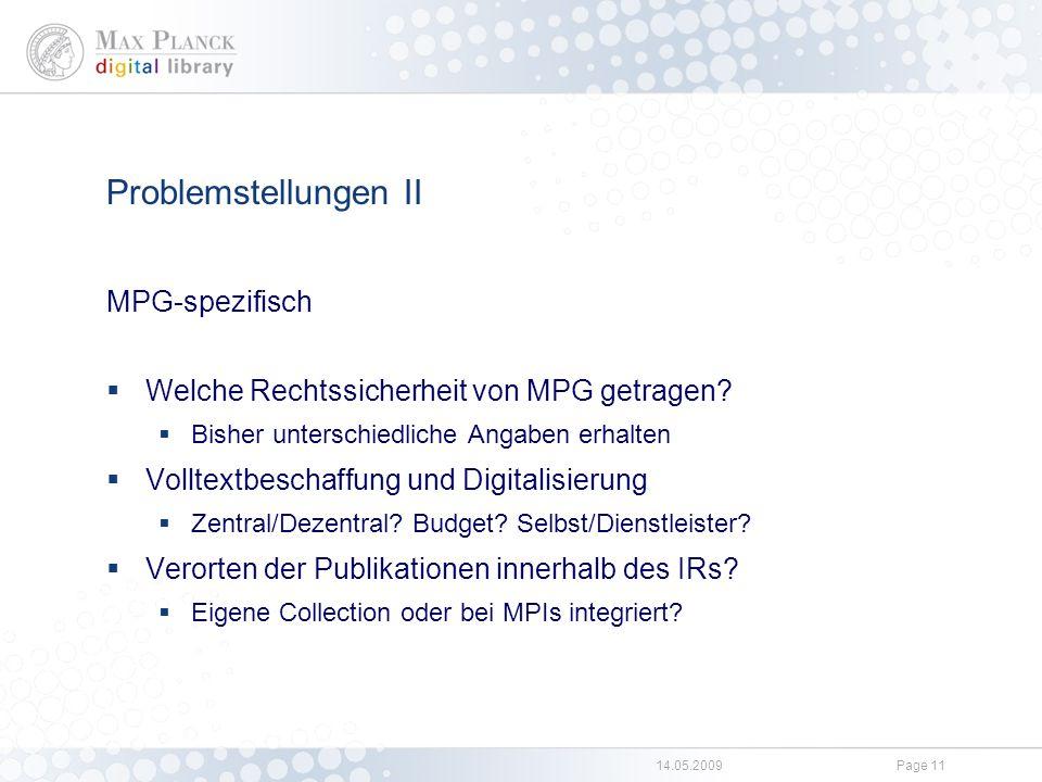 14.05.2009Page 11 Problemstellungen II MPG-spezifisch  Welche Rechtssicherheit von MPG getragen?  Bisher unterschiedliche Angaben erhalten  Volltex
