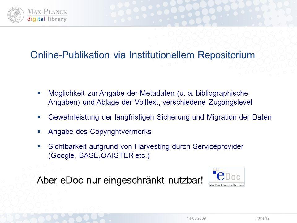 14.05.2009Page 12 Online-Publikation via Institutionellem Repositorium  Möglichkeit zur Angabe der Metadaten (u. a. bibliographische Angaben) und Abl