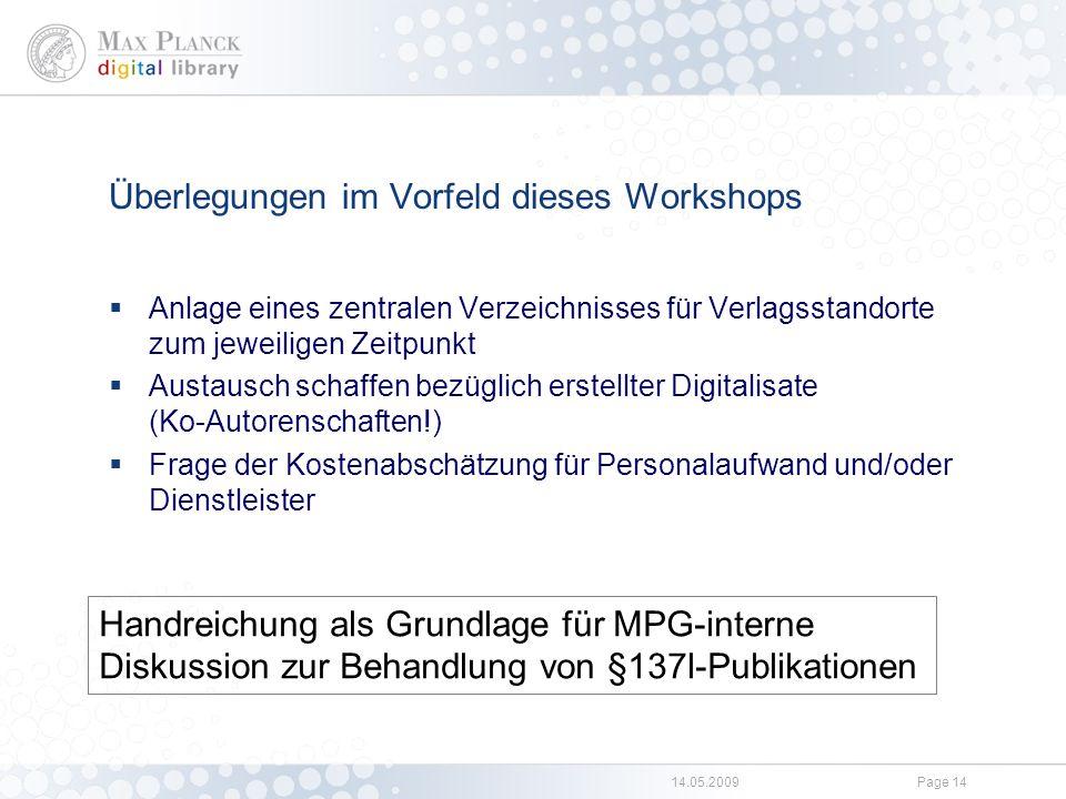 14.05.2009Page 14 Überlegungen im Vorfeld dieses Workshops  Anlage eines zentralen Verzeichnisses für Verlagsstandorte zum jeweiligen Zeitpunkt  Aus