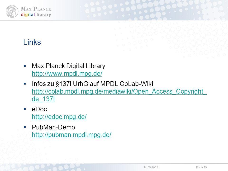 14.05.2009Page 15 Links  Max Planck Digital Library http://www.mpdl.mpg.de/ http://www.mpdl.mpg.de/  Infos zu §137l UrhG auf MPDL CoLab-Wiki http://